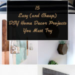 15 Easy (and Cheap) DIY Home Decor Projects You Must Try