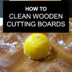 How to Clean Wooden Cutting Boards