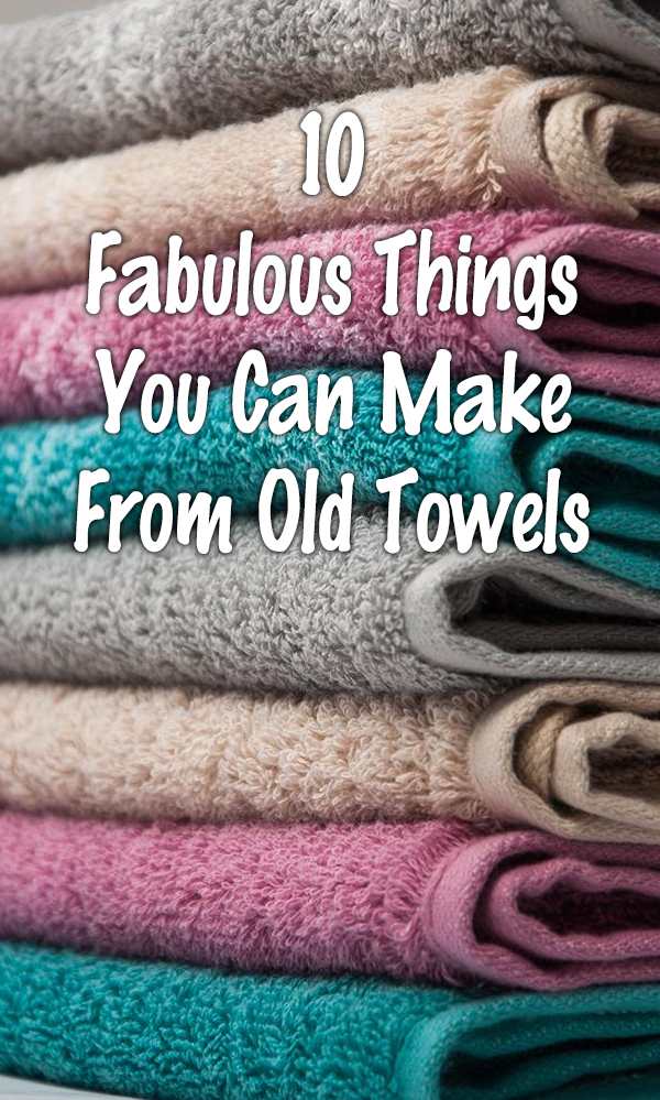 10 Fabulous Things You Can Make From Old Towels