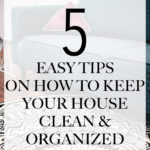 5 Easy Tips on How to Keep Your House Clean and Organized