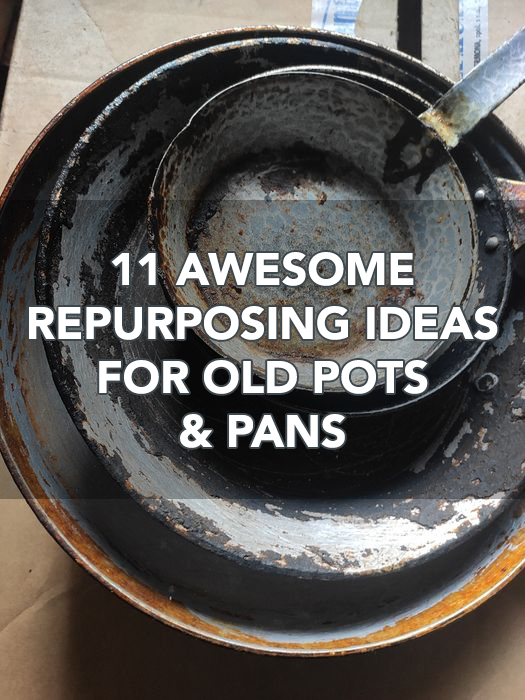 11 Awesome Repurposing Ideas For Old Pots And Pans